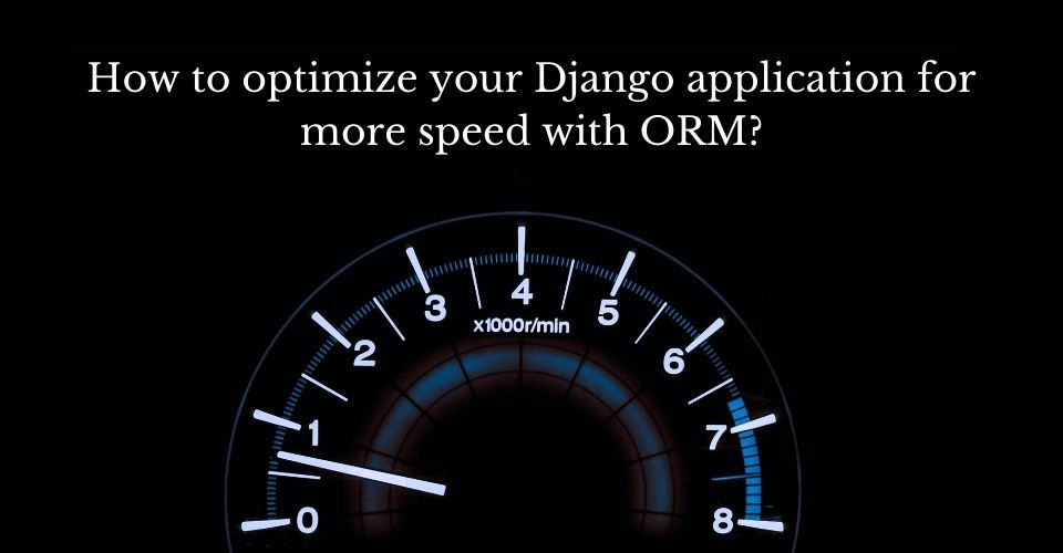 how-to-optimize-your-django-application-for-more-speed-with-orm