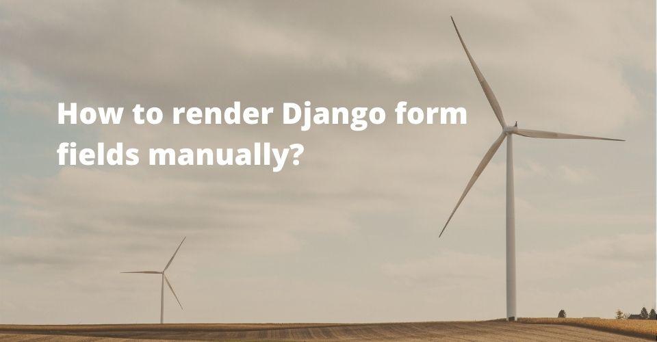 render-django-form-fields-manually